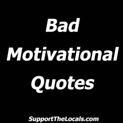 bad motivational quotes